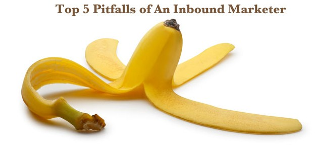 Top 5 Pitfalls of An Inbound Marketer