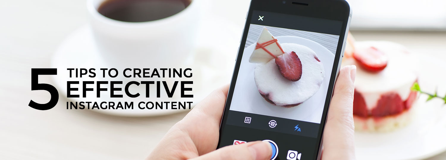 5 Tips To Creating Effective Instagram Content